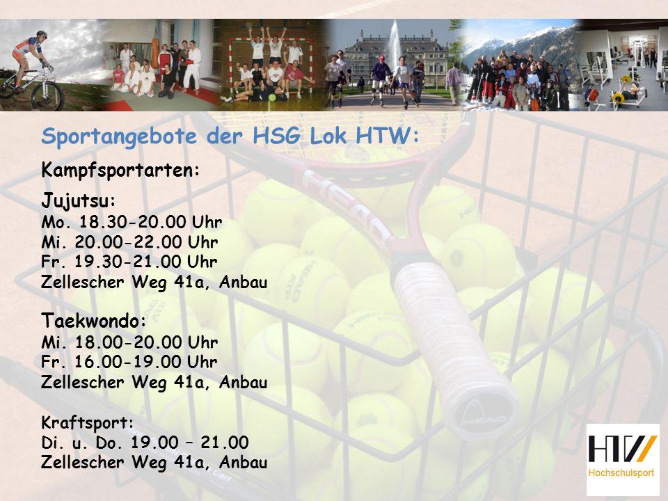 Sportangebote der HSG Lok HTW: Kampfsportarten: Jujutsu: Mo. 18.30-20.00 Uhr Mi. 20.00-22.00 Uhr Fr. 19.30-21.00 Uhr Zellescher Weg 41a, Anbau Taekwon