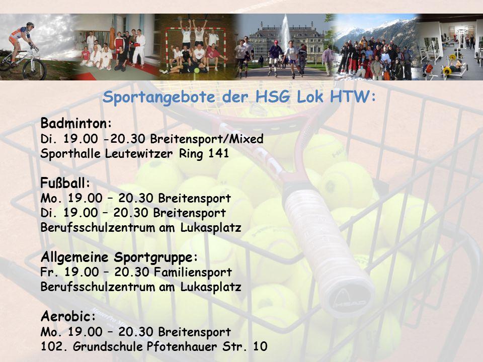 Sportangebote der HSG Lok HTW: Badminton: Di. 19.00 -20.30 Breitensport/Mixed Sporthalle Leutewitzer Ring 141 Fußball: Mo. 19.00 – 20.30 Breitensport