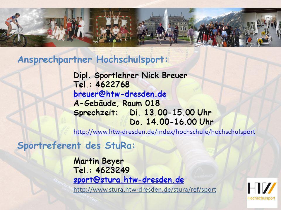 Ansprechpartner Hochschulsport: Dipl. Sportlehrer Nick Breuer Tel.: 4622768 breuer@htw-dresden.de A-Gebäude, Raum 018 Sprechzeit: Di. 13.00-15.00 Uhr