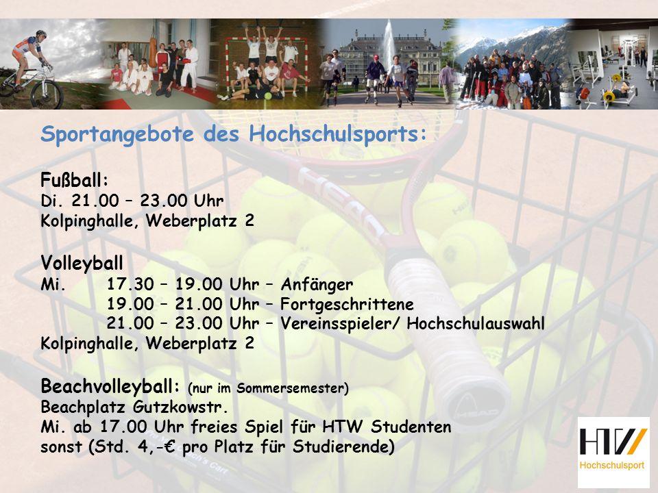 Sportangebote des Hochschulsports: Fußball: Di. 21.00 – 23.00 Uhr Kolpinghalle, Weberplatz 2 Volleyball Mi. 17.30 – 19.00 Uhr – Anfänger 19.00 – 21.00