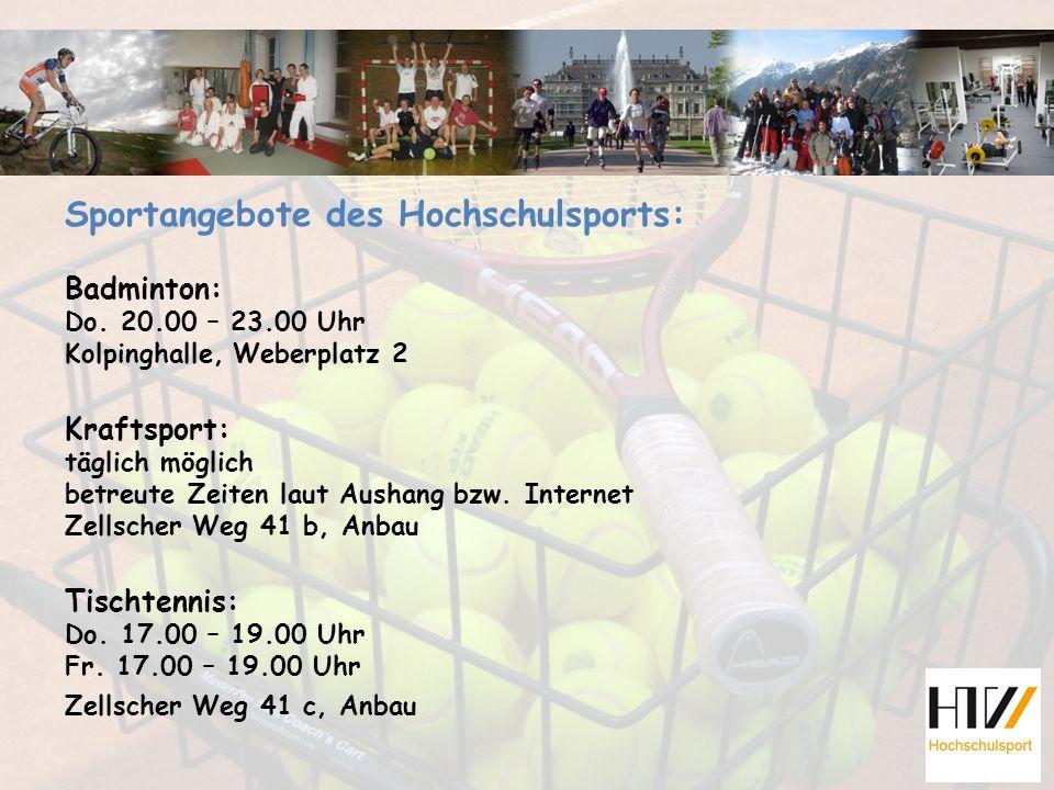 Sportangebote des Hochschulsports: Badminton: Do. 20.00 – 23.00 Uhr Kolpinghalle, Weberplatz 2 Kraftsport: täglich möglich betreute Zeiten laut Aushan
