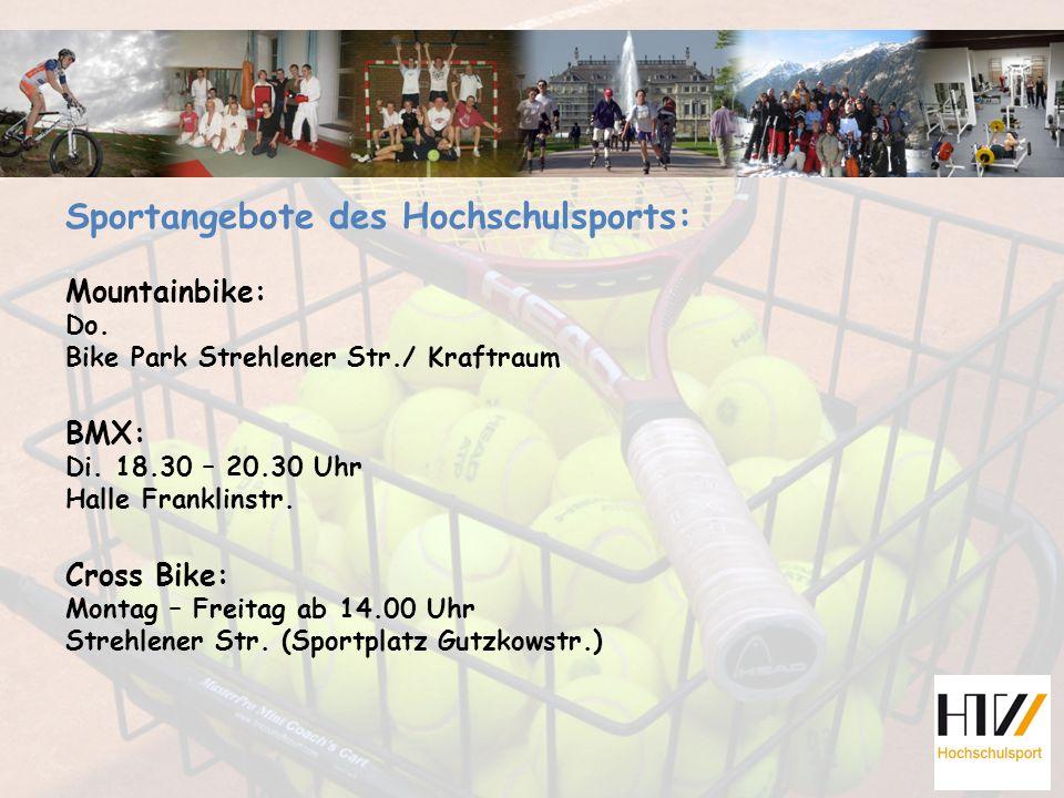 Sportangebote des Hochschulsports: Mountainbike: Do. Bike Park Strehlener Str./ Kraftraum BMX: Di. 18.30 – 20.30 Uhr Halle Franklinstr. Cross Bike: Mo