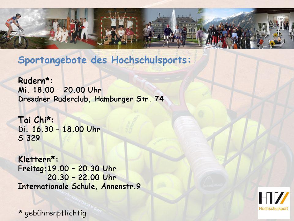 Sportangebote des Hochschulsports: Rudern*: Mi. 18.00 – 20.00 Uhr Dresdner Ruderclub, Hamburger Str. 74 Tai Chi*: Di. 16.30 – 18.00 Uhr S 329 Klettern