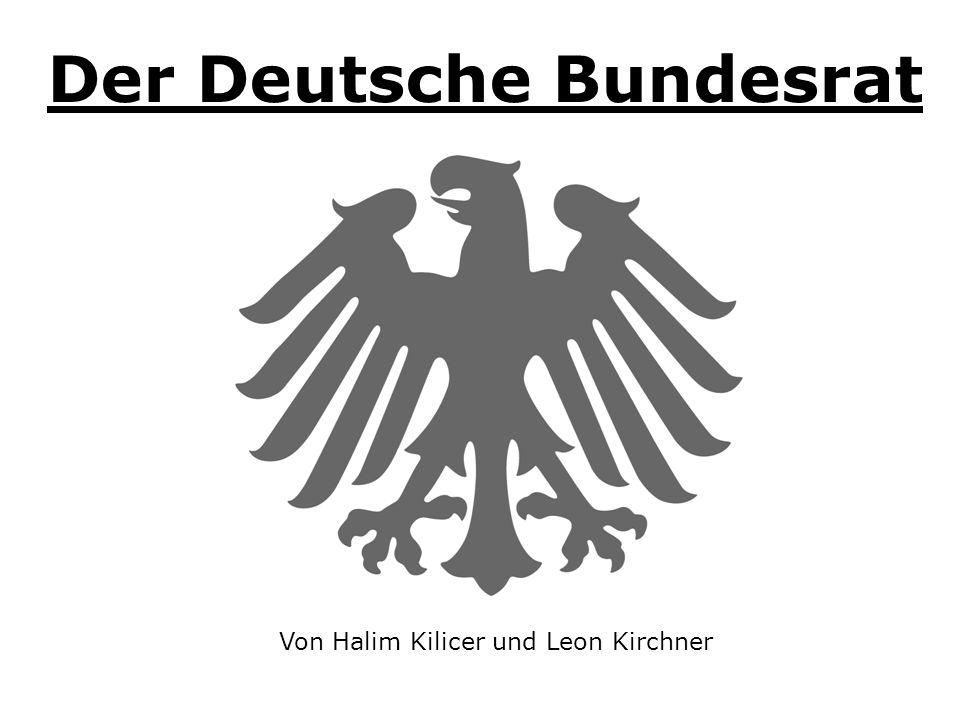 Der Deutsche Bundesrat Von Halim Kilicer und Leon Kirchner