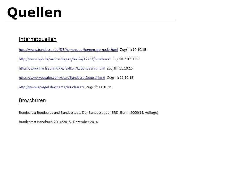 Quellen http://www.bundesrat.de/DE/homepage/homepage-node.htmlhttp://www.bundesrat.de/DE/homepage/homepage-node.html Zugriff: 10.10.15 http://www.bpb.
