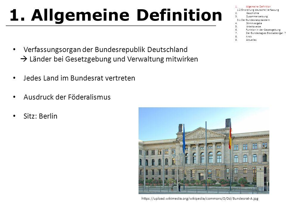 1. Allgemeine Definition Verfassungsorgan der Bundesrepublik Deutschland  Länder bei Gesetzgebung und Verwaltung mitwirken Jedes Land im Bundesrat ve