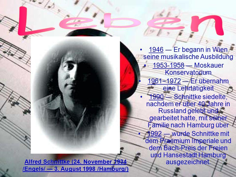 Alfred Schnittke (24. November 1934 /Engels/ ― 3. August 1998 /Hamburg/) 1946 ― Er begann in Wien seine musikalische Ausbildung 1953-1958 ― Moskauer K