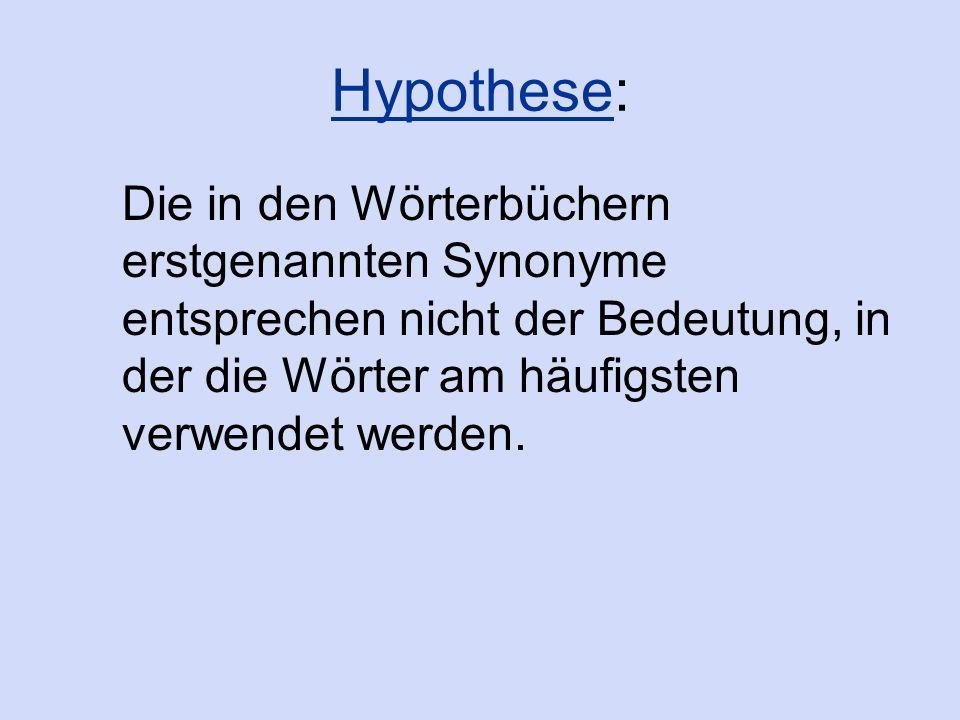 Hypothese: Die in den Wörterbüchern erstgenannten Synonyme entsprechen nicht der Bedeutung, in der die Wörter am häufigsten verwendet werden.