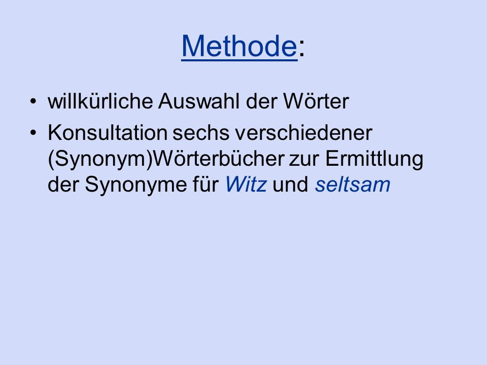Methode: willkürliche Auswahl der Wörter Konsultation sechs verschiedener (Synonym)Wörterbücher zur Ermittlung der Synonyme für Witz und seltsam