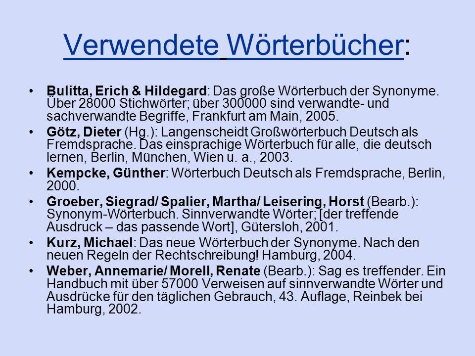 Verwendete Wörterbücher: Bulitta, Erich & Hildegard: Das große Wörterbuch der Synonyme. Über 28000 Stichwörter; über 300000 sind verwandte- und sachve