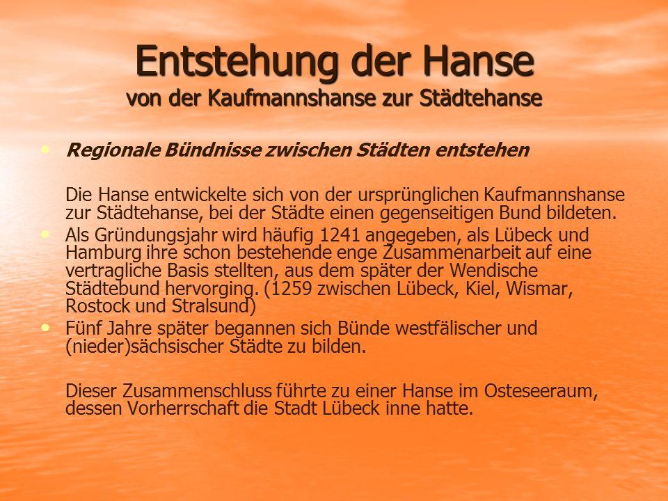 Entstehung der Hanse von der Kaufmannshanse zur Städtehanse Regionale Bündnisse zwischen Städten entstehen Die Hanse entwickelte sich von der ursprüng