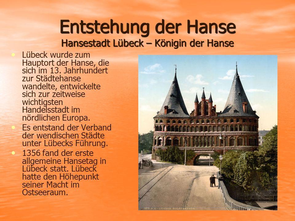Entstehung der Hanse Hansestadt Lübeck – Königin der Hanse Lübeck wurde zum Hauptort der Hanse, die sich im 13. Jahrhundert zur Städtehanse wandelte,