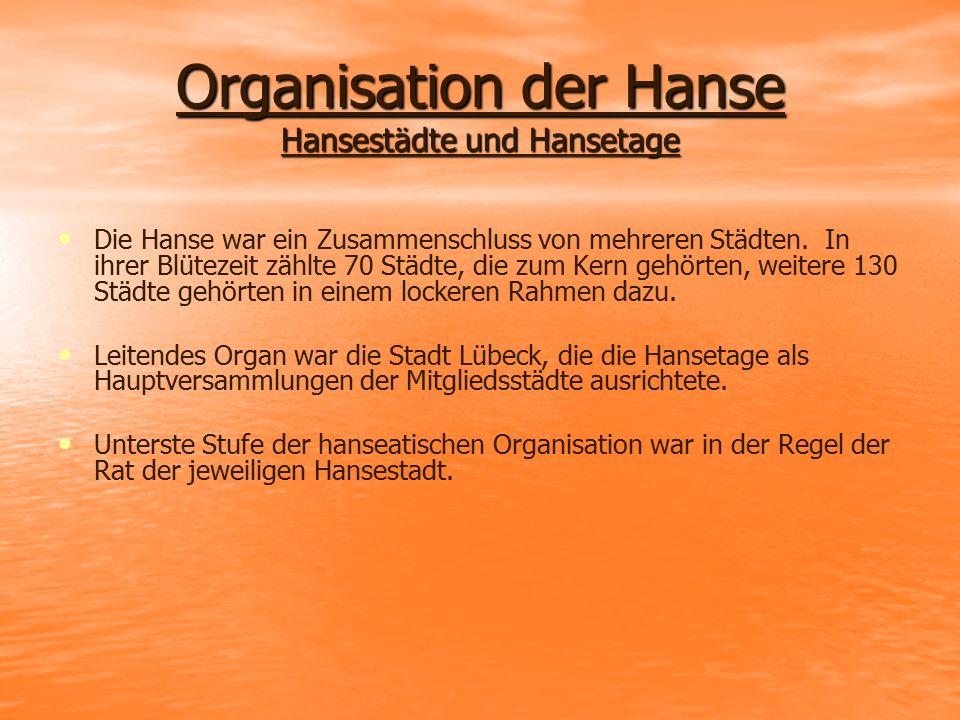 Organisation der Hanse Hansestädte und Hansetage Die Hanse war ein Zusammenschluss von mehreren Städten. In ihrer Blütezeit zählte 70 Städte, die zum