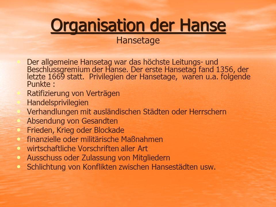 Organisation der Hanse Organisation der Hanse Hansetage Der allgemeine Hansetag war das höchste Leitungs- und Beschlussgremium der Hanse. Der erste Ha