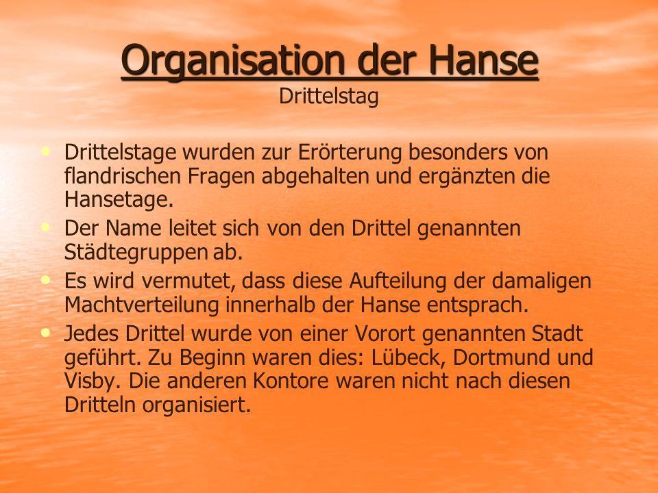 Organisation der Hanse Organisation der Hanse Drittelstag Drittelstage wurden zur Erörterung besonders von flandrischen Fragen abgehalten und ergänzte