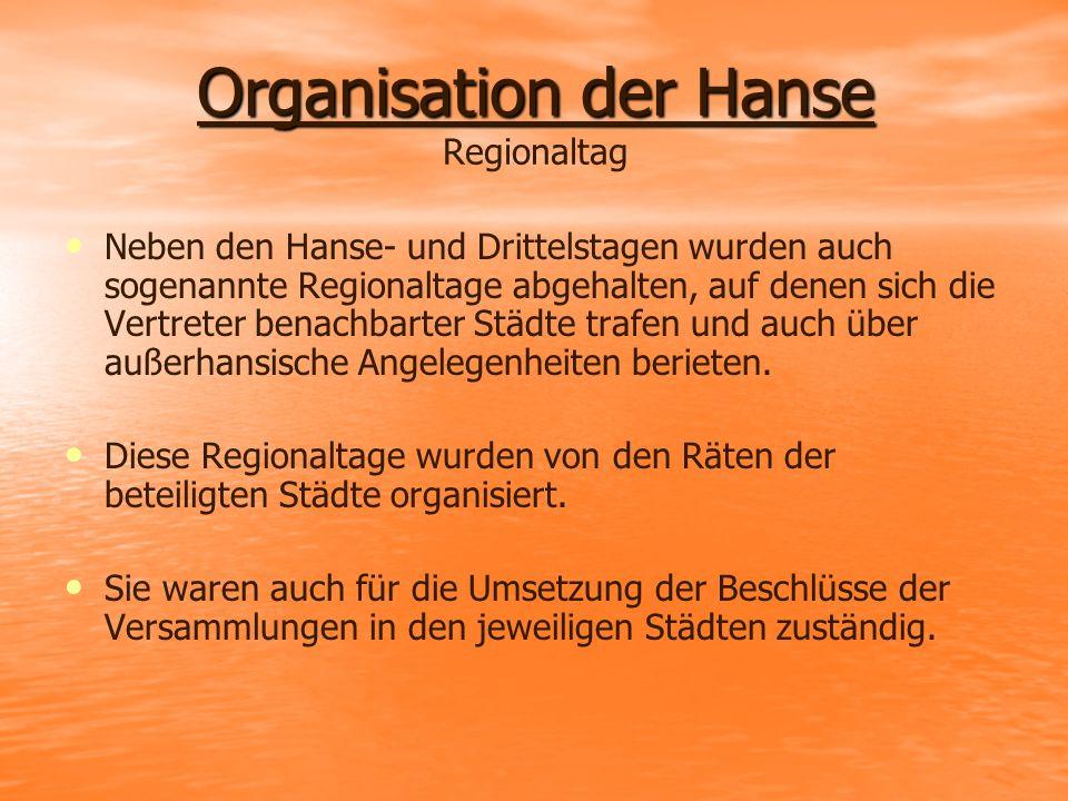 Organisation der Hanse Organisation der Hanse Regionaltag Neben den Hanse- und Drittelstagen wurden auch sogenannte Regionaltage abgehalten, auf denen