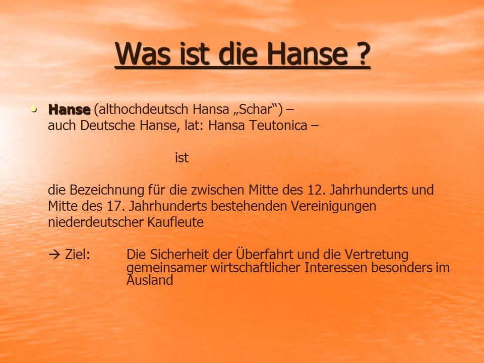 """Was ist die Hanse ? Hanse Hanse (althochdeutsch Hansa """"Schar"""") – auch Deutsche Hanse, lat: Hansa Teutonica – ist die Bezeichnung für die zwischen Mitt"""