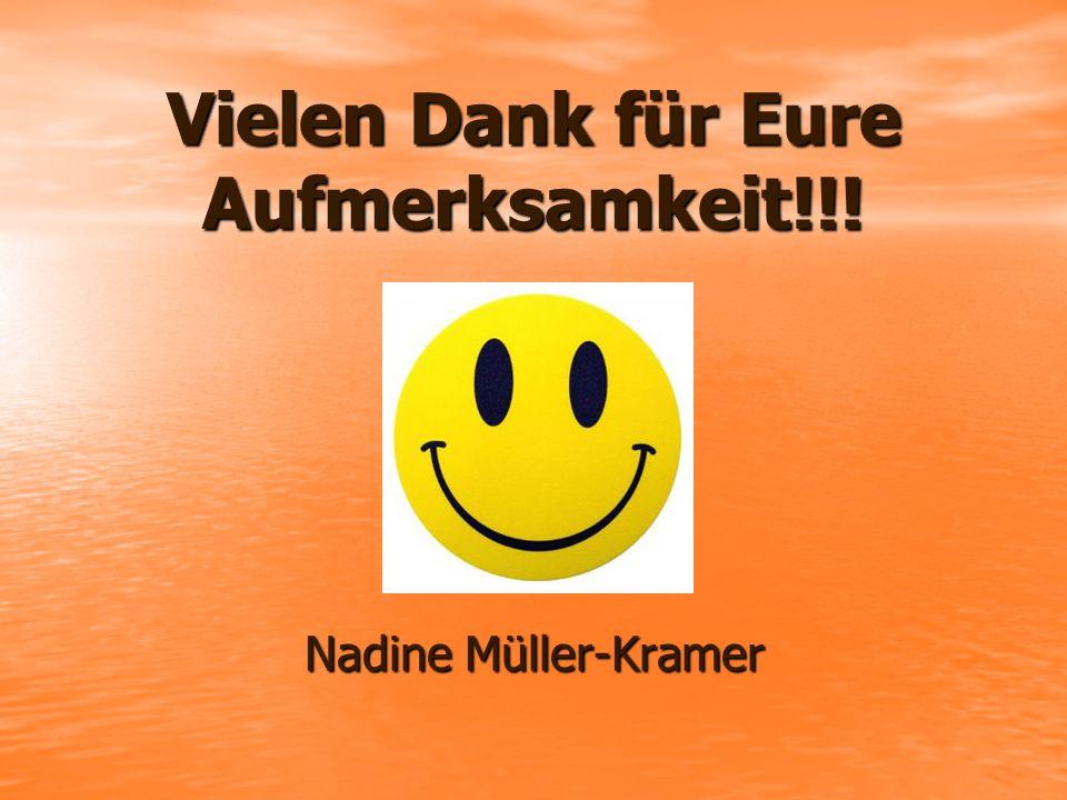 Vielen Dank für Eure Aufmerksamkeit!!! Nadine Müller-Kramer