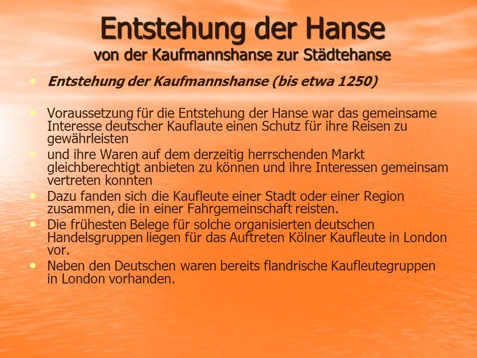 Entstehung der Hanse von der Kaufmannshanse zur Städtehanse Entstehung der Kaufmannshanse (bis etwa 1250) Voraussetzung für die Entstehung der Hanse w