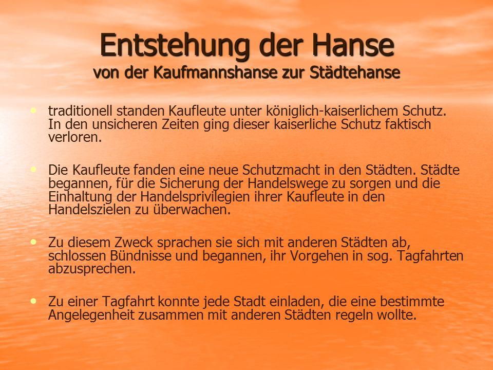 Entstehung der Hanse von der Kaufmannshanse zur Städtehanse traditionell standen Kaufleute unter königlich-kaiserlichem Schutz. In den unsicheren Zeit