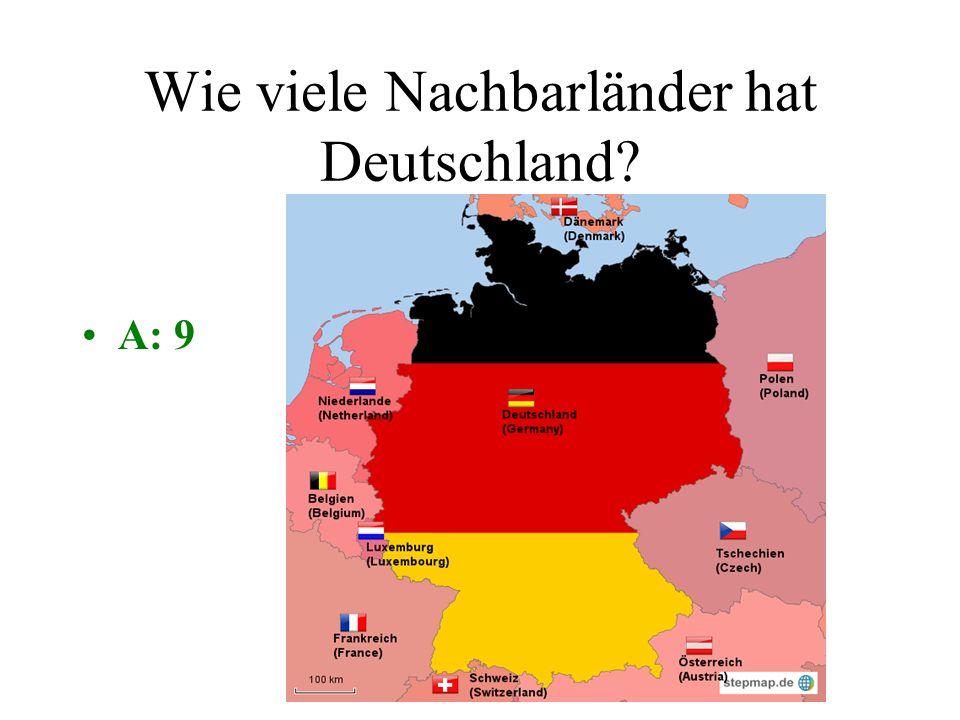 Wie viele Nachbarländer hat Deutschland? A: 9B: 10 C: 7D: 4