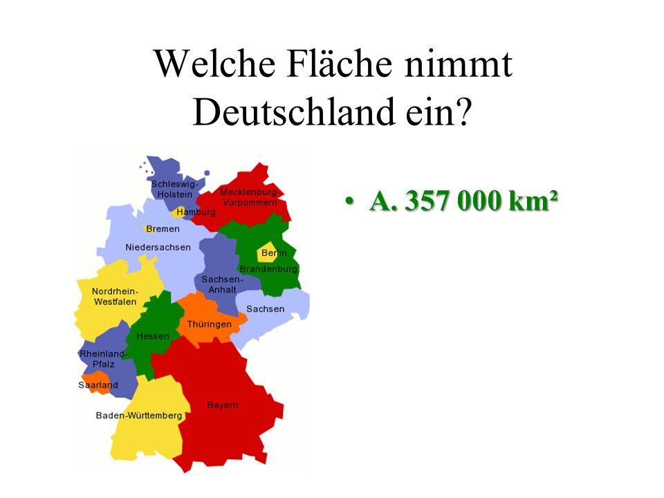 Welche Fläche nimmt Deutschland ein? A. 357 000 km²B. 600 000 km² C. 500 000 km²D. 345 000 km²