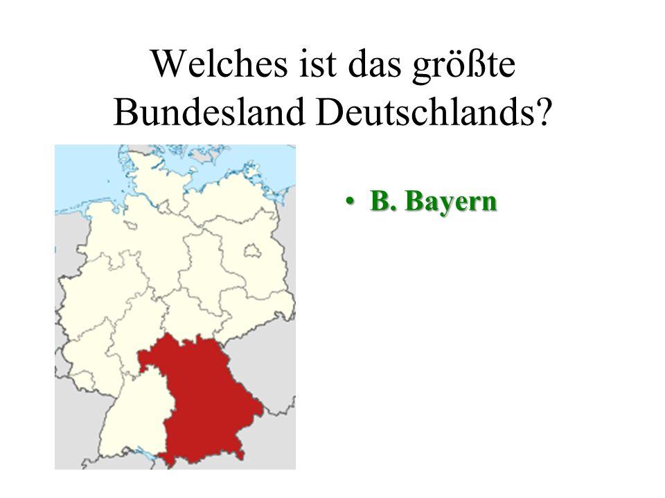 Welches ist das größte Bundesland Deutschlands A. BremenB. Bayern C. SachsenD. Hessen