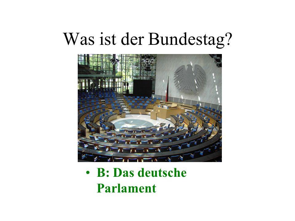 Was ist der Bundestag? A: Der NationalfeiertagB: Das deutsche Parlament C: Der deutsche Fußballverband D: Das größte Sportstadium Deutschlands