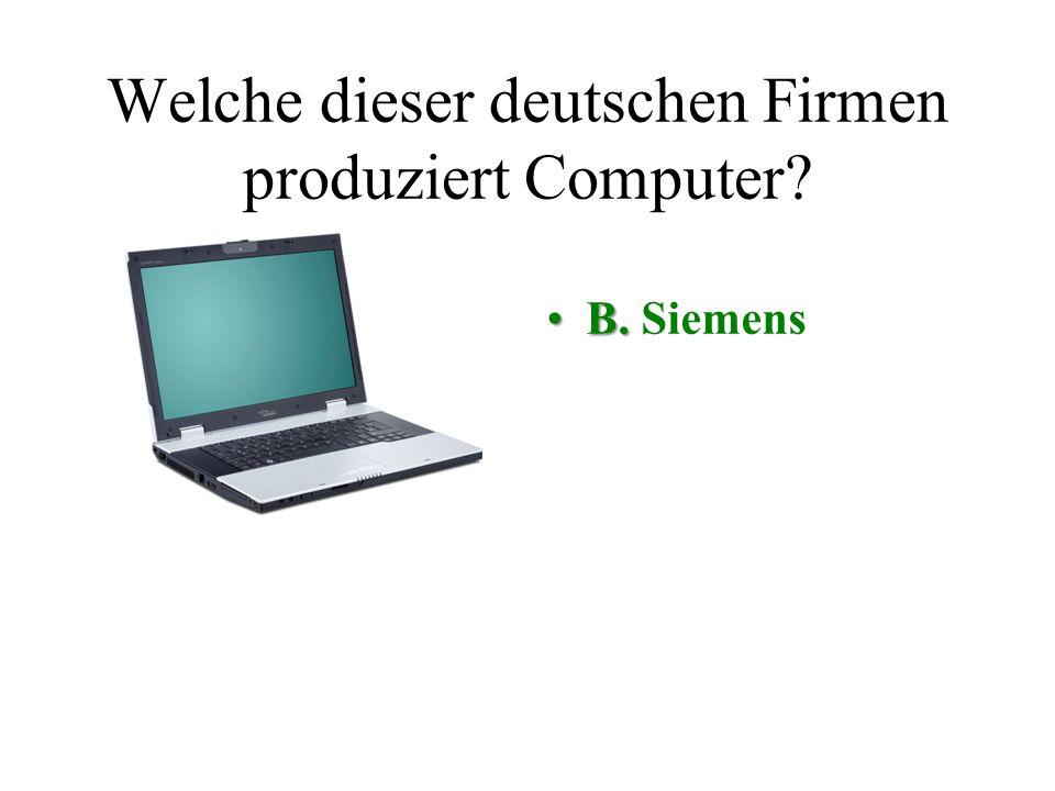 Welche dieser deutschen Firmen produziert Computer? A. VWB. Siemens C. LufthansaD. Löwen Bräu