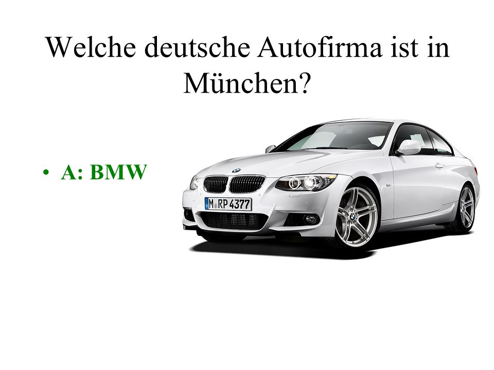 Welche deutsche Autofirma ist in München A: BMWB: VW C: PorscheD: Mercedes Benz