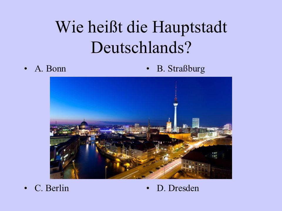 Wie heißt die Hauptstadt Deutschlands? A. BonnB. Straßburg C. BerlinD. Dresden