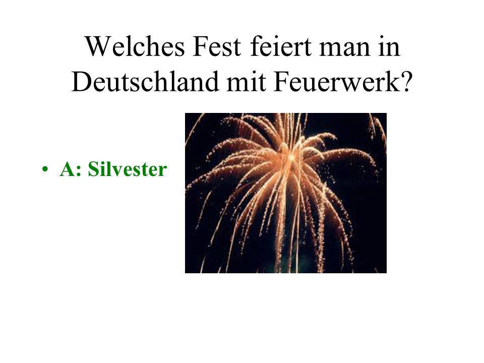 Welches Fest feiert man in Deutschland mit Feuerwerk? A: SilvesterB: Karneval C: WeihnachtenD: Ostern