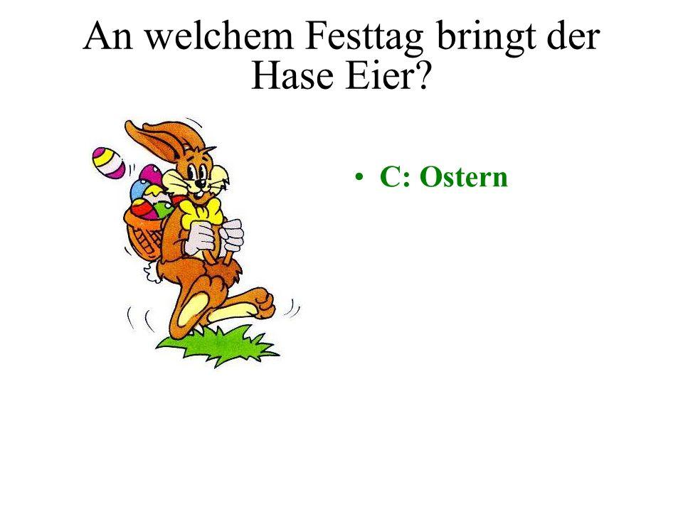 An welchem Festtag bringt der Hase Eier? A: Oktoberfest B: Nikolaus C: Ostern D: Weihnachten