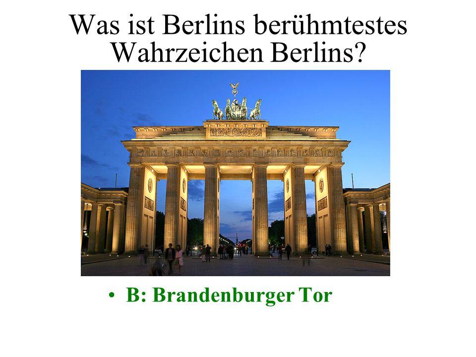 Was ist Berlins berühmtestes Wahrzeichen Berlins? A: Fernsehturm B: Brandenburger Tor C: Berliner Mauer D: Marienkirche