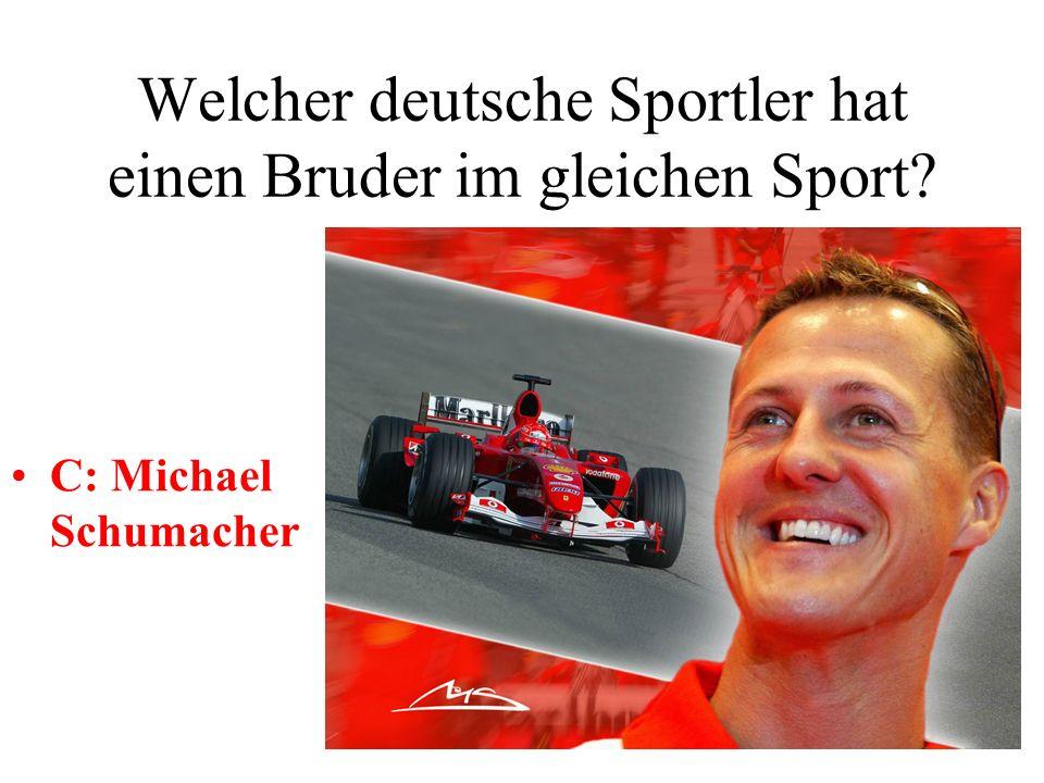 Welcher deutsche Sportler hat einen Bruder im gleichen Sport? A: Boris BeckerB: Franz Beckenbauer C: Michael SchumacherD: Rudi Völler