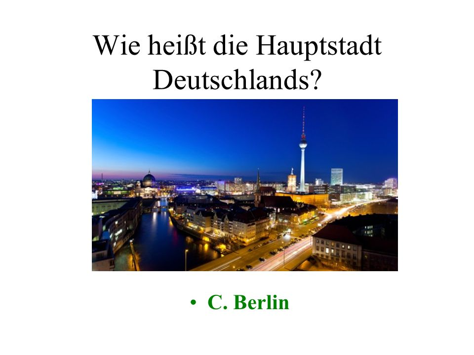 Wie heißt die Hauptstadt Deutschlands A. BonnB. Straßburg C. BerlinD. Dresden