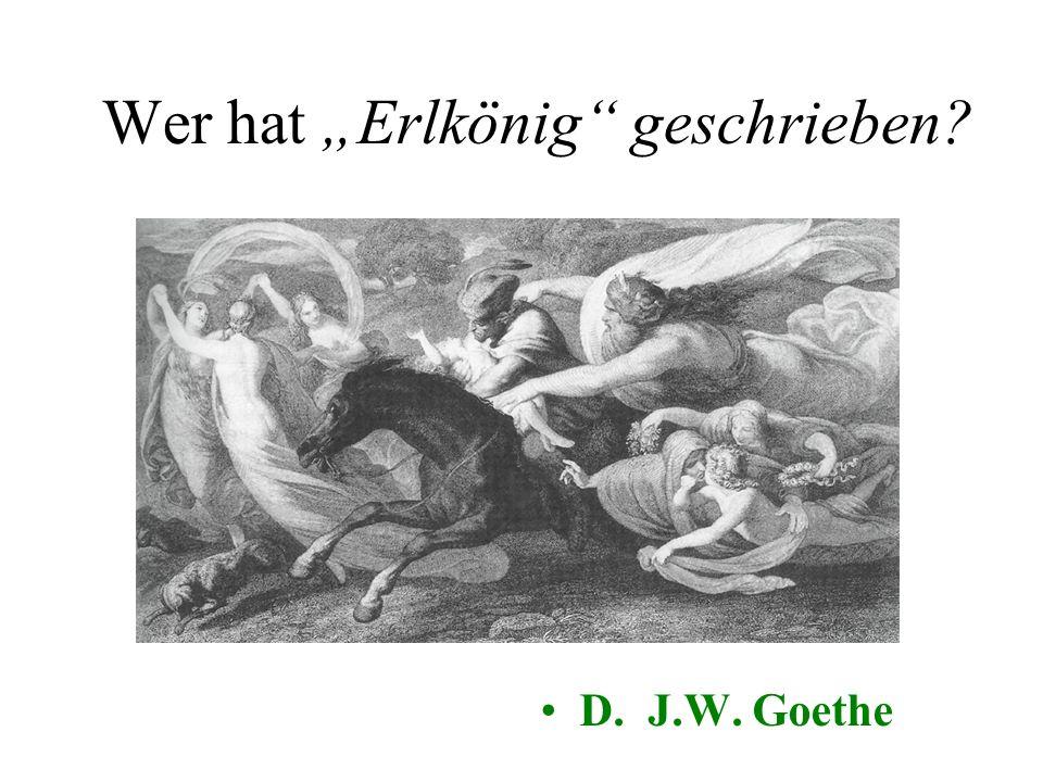 """Wer hat """"Erlkönig geschrieben A. H. HeineB. Brüder Grimm C. Bertolt BrechtD. J.W. Goethe"""