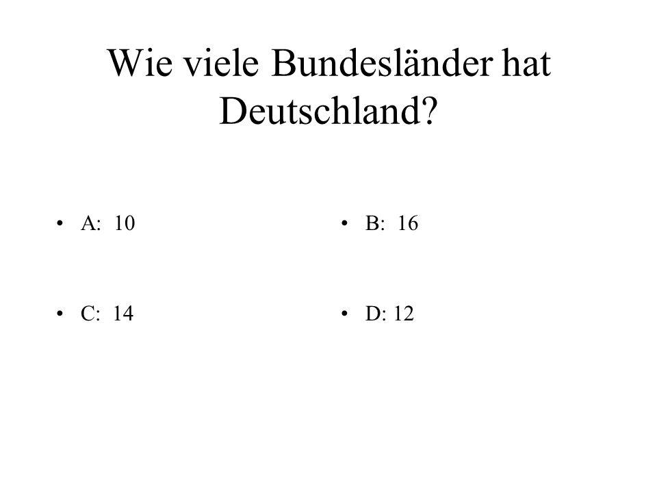 Wie viele Bundesländer hat Deutschland? A: 10B: 16 C: 14D: 12