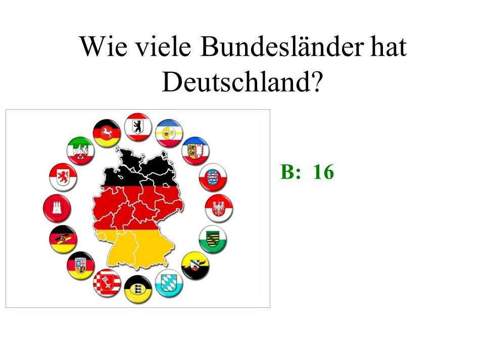 Wie viele Bundesländer hat Deutschland A: 10B: 16 C: 14D: 12