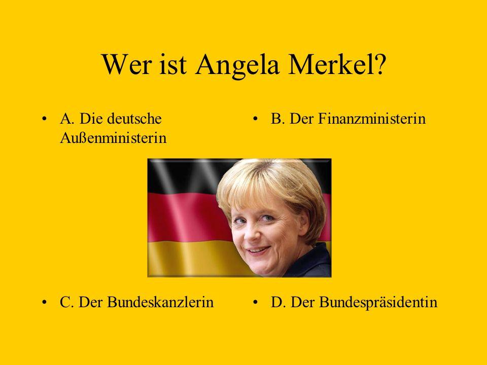Wer ist Angela Merkel.A. Die deutsche Außenministerin B.