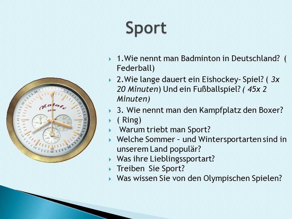  1.Wie nennt man Badminton in Deutschland. ( Federball)  2.Wie lange dauert ein Eishockey– Spiel.