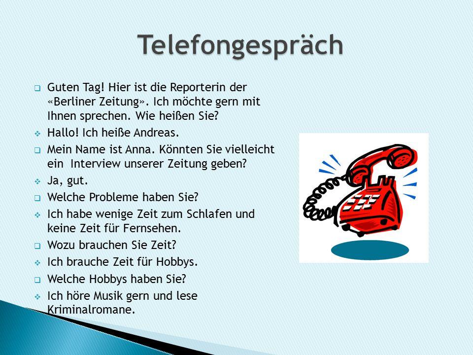  Guten Tag. Hier ist die Reporterin der «Berliner Zeitung».