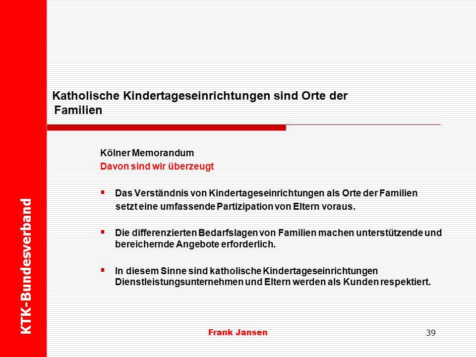 Frank Jansen Kölner Memorandum Davon sind wir überzeugt  Ungeachtet ihrer Herkunft oder ihrer physischen und psychischen Voraussetzungen muss es jedem Kind möglich sein, dass Bildungs-, Betreuungs- und Erziehungsangebot einer katholischen Kindertageseinrichtung zu nutzen.