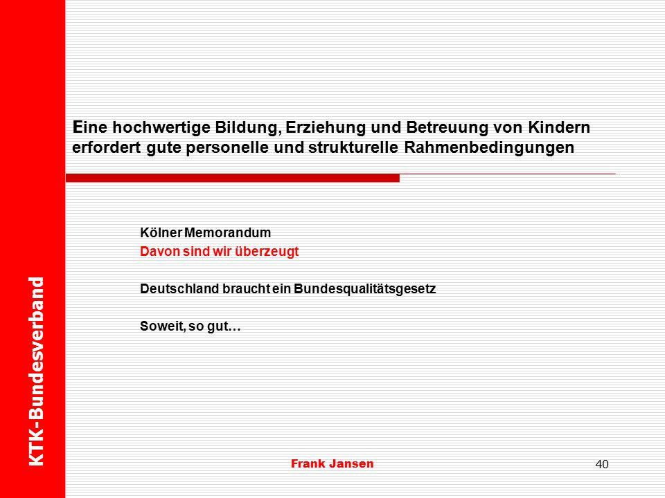 Frank Jansen Kölner Memorandum Davon sind wir überzeugt  Das Verständnis von Kindertageseinrichtungen als Orte der Familien setzt eine umfassende Partizipation von Eltern voraus.