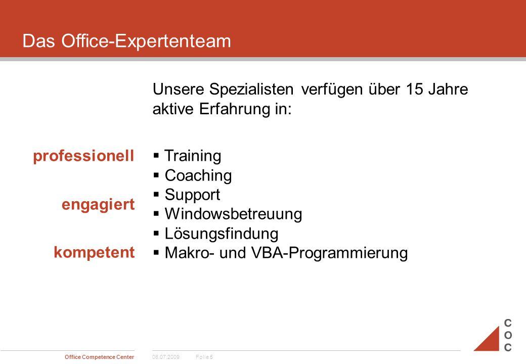 Unsere Spezialisten verfügen über 15 Jahre aktive Erfahrung in: professionell engagiert kompetent  Training  Coaching  Support  Windowsbetreuung  Lösungsfindung  Makro- und VBA-Programmierung Das Office-Expertenteam 08.07.2009Office Competence CenterFolie 5