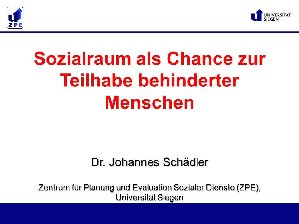 Dr. Johannes Schädler Zentrum für Planung und Evaluation Sozialer Dienste (ZPE), Universität Siegen Sozialraum als Chance zur Teilhabe behinderter Men