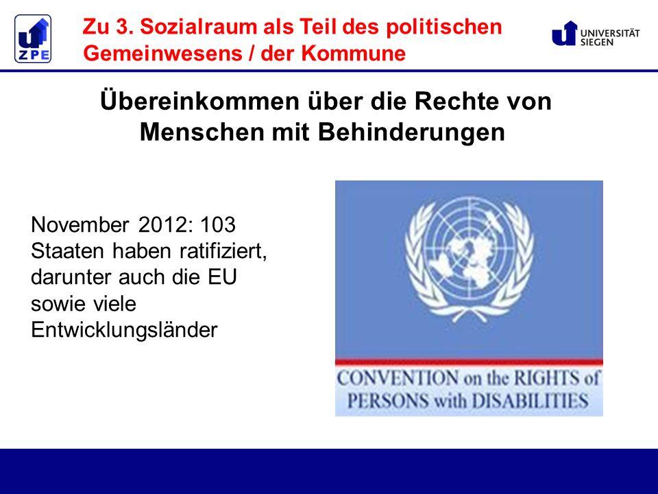November 2012: 103 Staaten haben ratifiziert, darunter auch die EU sowie viele Entwicklungsländer Übereinkommen über die Rechte von Menschen mit Behinderungen Zu 3.