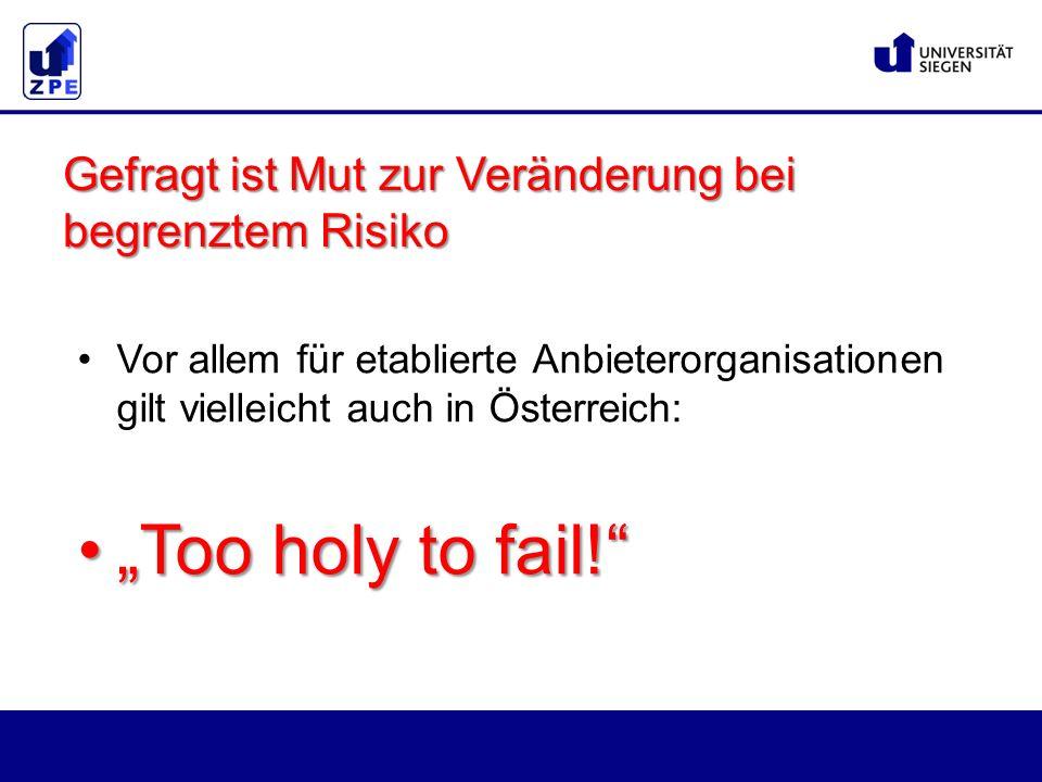 """Vor allem für etablierte Anbieterorganisationen gilt vielleicht auch in Österreich: """"Too holy to fail! """"Too holy to fail! Gefragt ist Mut zur Veränderung bei begrenztem Risiko"""
