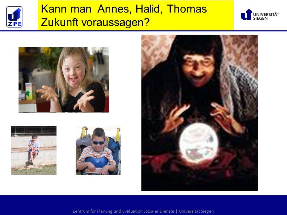 Zentrum für Planung und Evaluation Sozialer Dienste | Universität Siegen Kann man Annes, Halid, Thomas Zukunft voraussagen?