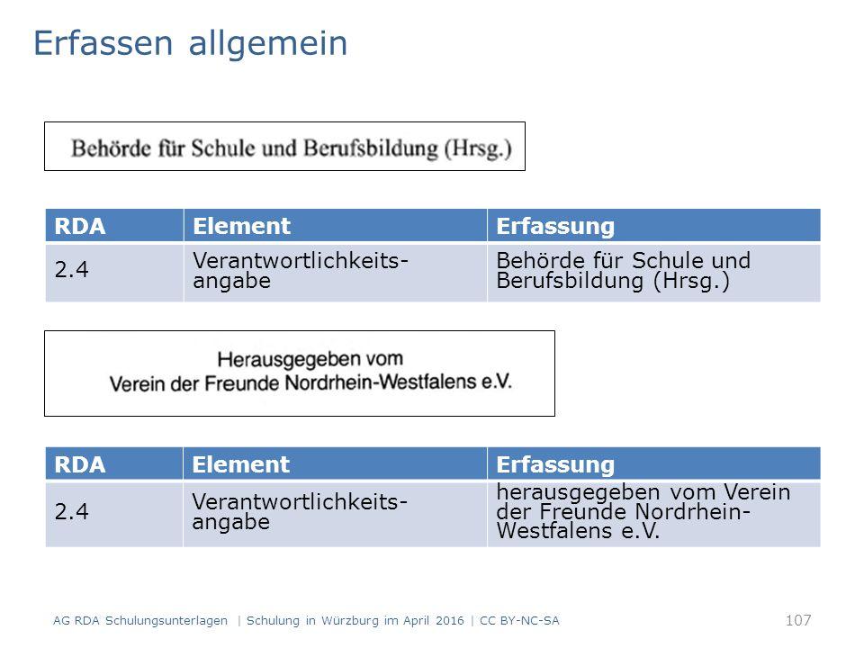 AG RDA Schulungsunterlagen | Schulung in Würzburg im April 2016 | CC BY-NC-SA Erfassen allgemein RDAElementErfassung 2.4 Verantwortlichkeits- angabe Behörde für Schule und Berufsbildung (Hrsg.) RDAElementErfassung 2.4 Verantwortlichkeits- angabe herausgegeben vom Verein der Freunde Nordrhein- Westfalens e.V.